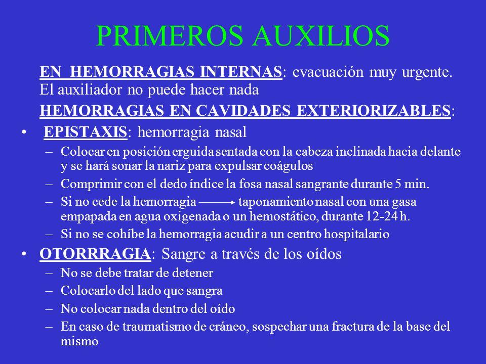 PRIMEROS AUXILIOS EN HEMORRAGIAS INTERNAS: evacuación muy urgente. El auxiliador no puede hacer nada HEMORRAGIAS EN CAVIDADES EXTERIORIZABLES: EPISTAX