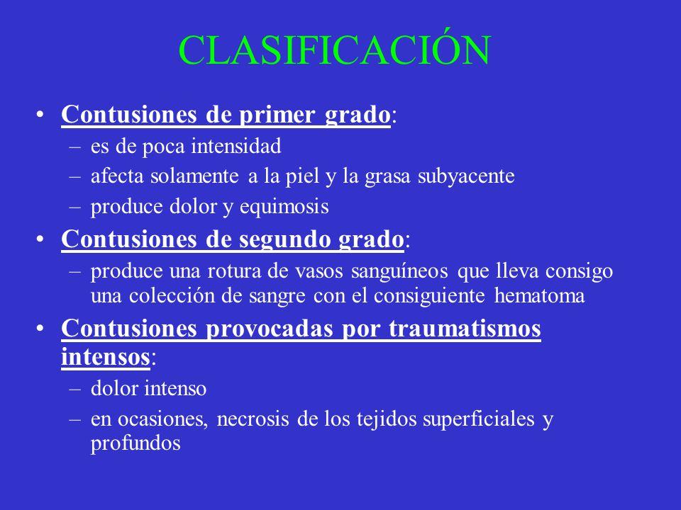 CLASIFICACIÓN Contusiones de primer grado: –es de poca intensidad –afecta solamente a la piel y la grasa subyacente –produce dolor y equimosis Contusi