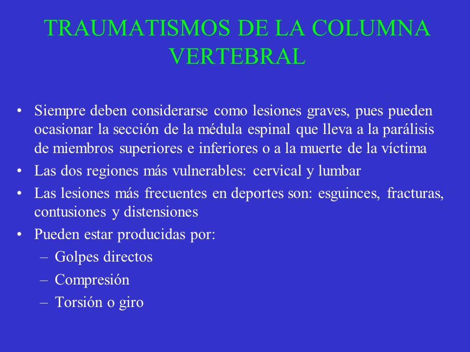 TRAUMATISMOS DE LA COLUMNA VERTEBRAL Siempre deben considerarse como lesiones graves, pues pueden ocasionar la sección de la médula espinal que lleva