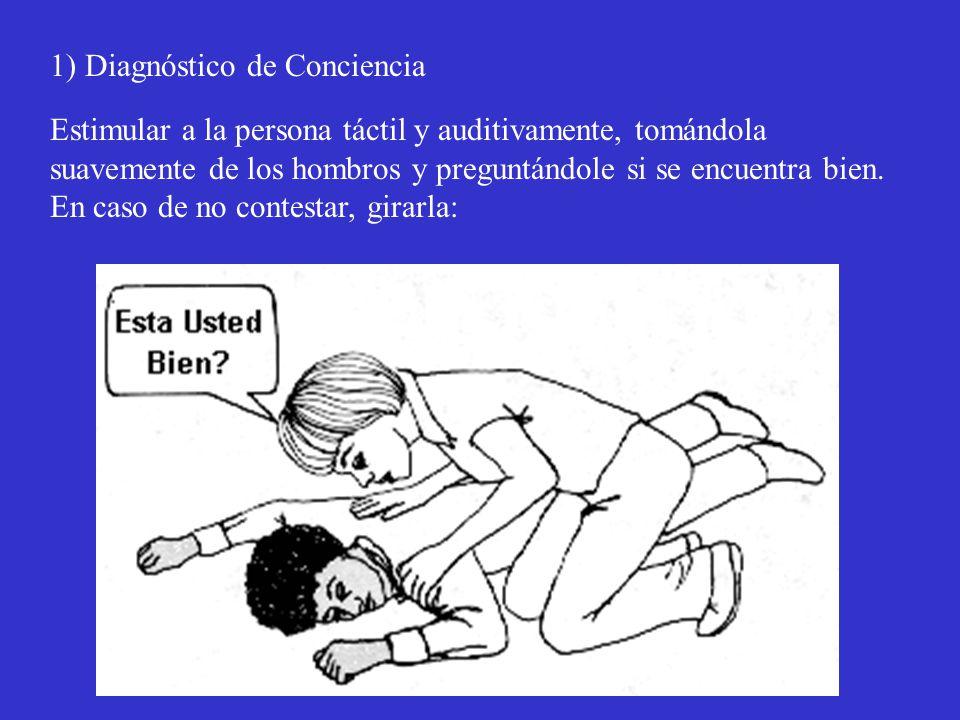 1) Diagnóstico de Conciencia Estimular a la persona táctil y auditivamente, tomándola suavemente de los hombros y preguntándole si se encuentra bien.
