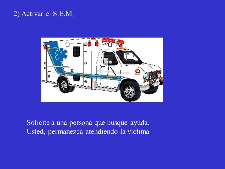 2) Activar el S.E.M. Solicite a una persona que busque ayuda. Usted, permanezca atendiendo la víctima
