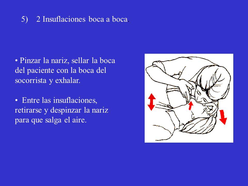 5) 2 Insuflaciones boca a boca. Pinzar la nariz, sellar la boca del paciente con la boca del socorrista y exhalar. Entre las insuflaciones, retirarse