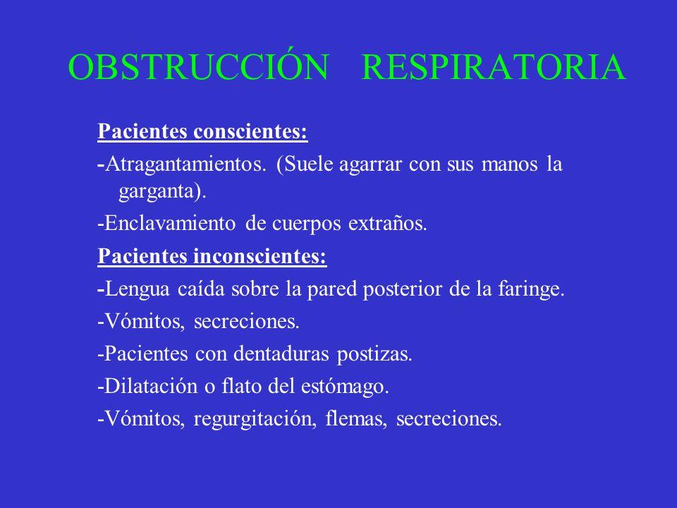 OBSTRUCCIÓN RESPIRATORIA Pacientes conscientes: -Atragantamientos. (Suele agarrar con sus manos la garganta). -Enclavamiento de cuerpos extraños. Paci