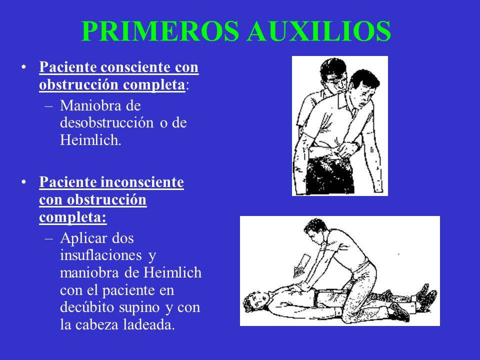PRIMEROS AUXILIOS Paciente consciente con obstrucción completa: –Maniobra de desobstrucción o de Heimlich. Paciente inconsciente con obstrucción compl