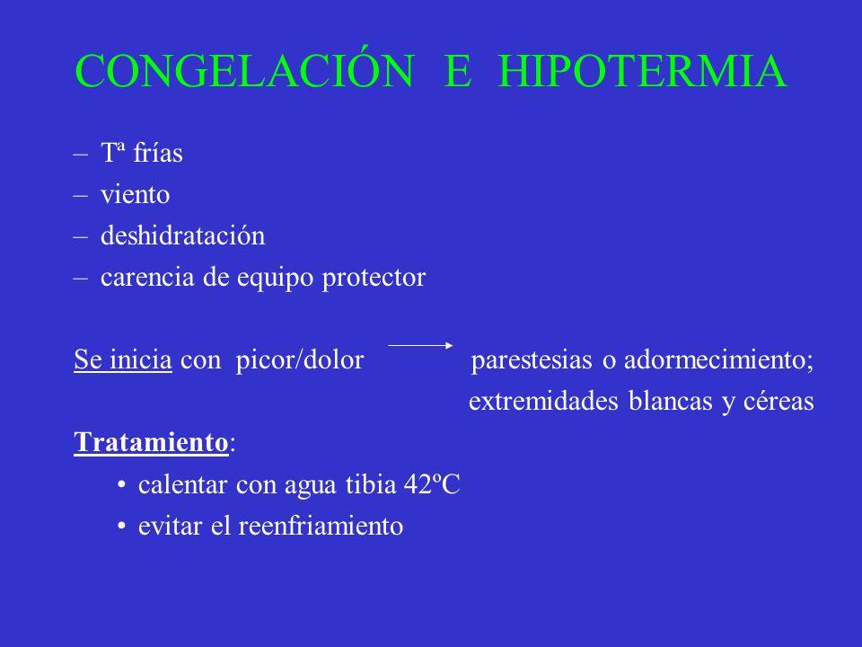 CONGELACIÓN E HIPOTERMIA –Tª frías –viento –deshidratación –carencia de equipo protector Se inicia con picor/dolor parestesias o adormecimiento; extre