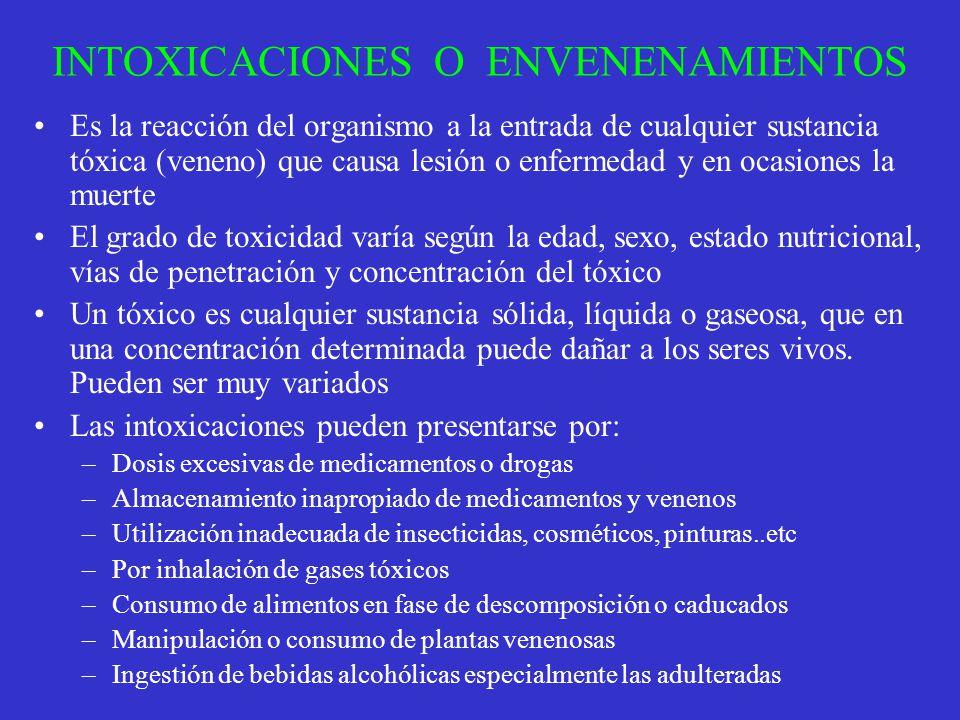 INTOXICACIONES O ENVENENAMIENTOS Es la reacción del organismo a la entrada de cualquier sustancia tóxica (veneno) que causa lesión o enfermedad y en o