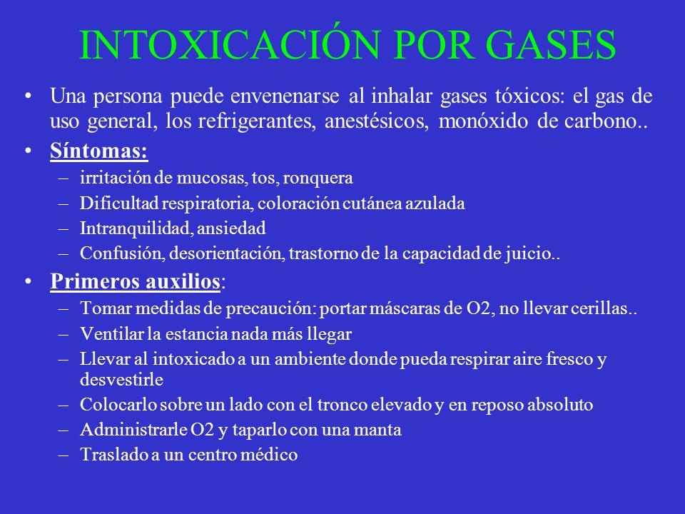 INTOXICACIÓN POR GASES Una persona puede envenenarse al inhalar gases tóxicos: el gas de uso general, los refrigerantes, anestésicos, monóxido de carb