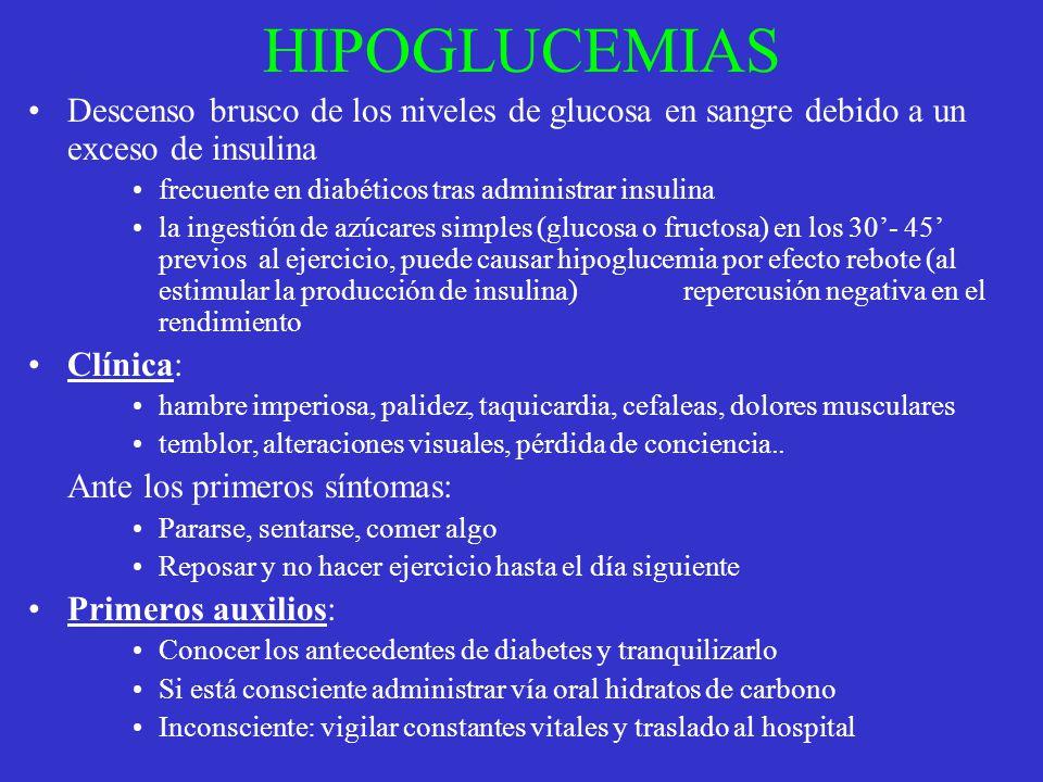 HIPOGLUCEMIAS Descenso brusco de los niveles de glucosa en sangre debido a un exceso de insulina frecuente en diabéticos tras administrar insulina la