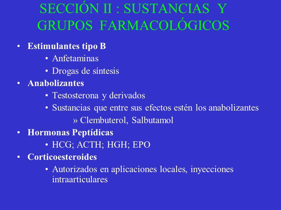 SECCIÓN II : SUSTANCIAS Y GRUPOS FARMACOLÓGICOS Estimulantes tipo B Anfetaminas Drogas de síntesis Anabolizantes Testosterona y derivados Sustancias q