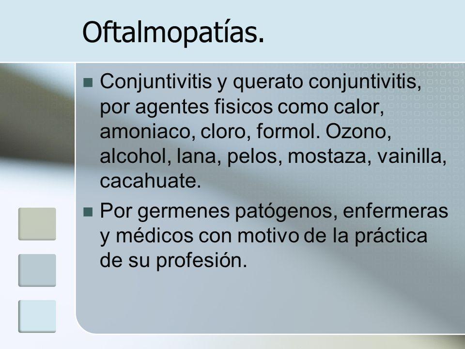 Oftalmopatías. Conjuntivitis y querato conjuntivitis, por agentes fisicos como calor, amoniaco, cloro, formol. Ozono, alcohol, lana, pelos, mostaza, v