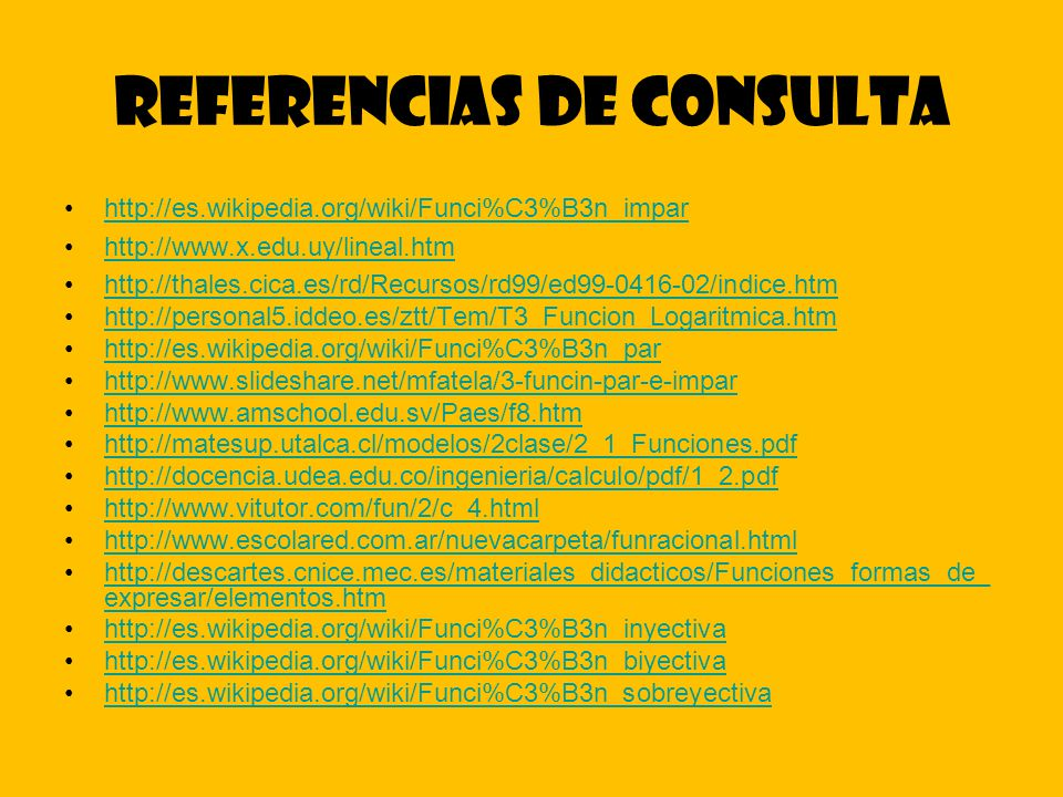 Referencias de consulta http://es.wikipedia.org/wiki/Funci%C3%B3n_impar http://www.x.edu.uy/lineal.htm http://thales.cica.es/rd/Recursos/rd99/ed99-041