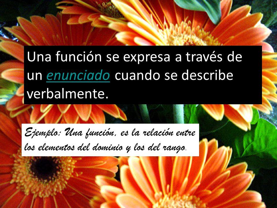 Una función se expresa a través de un enunciado cuando se describe verbalmente.enunciado Ejemplo: Una función, es la relación entre los elementos del