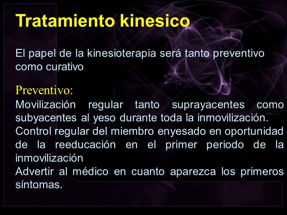 Tratamiento kinesico El papel de la kinesioterapia será tanto preventivo como curativo Preventivo: Movilización regular tanto suprayacentes como subya