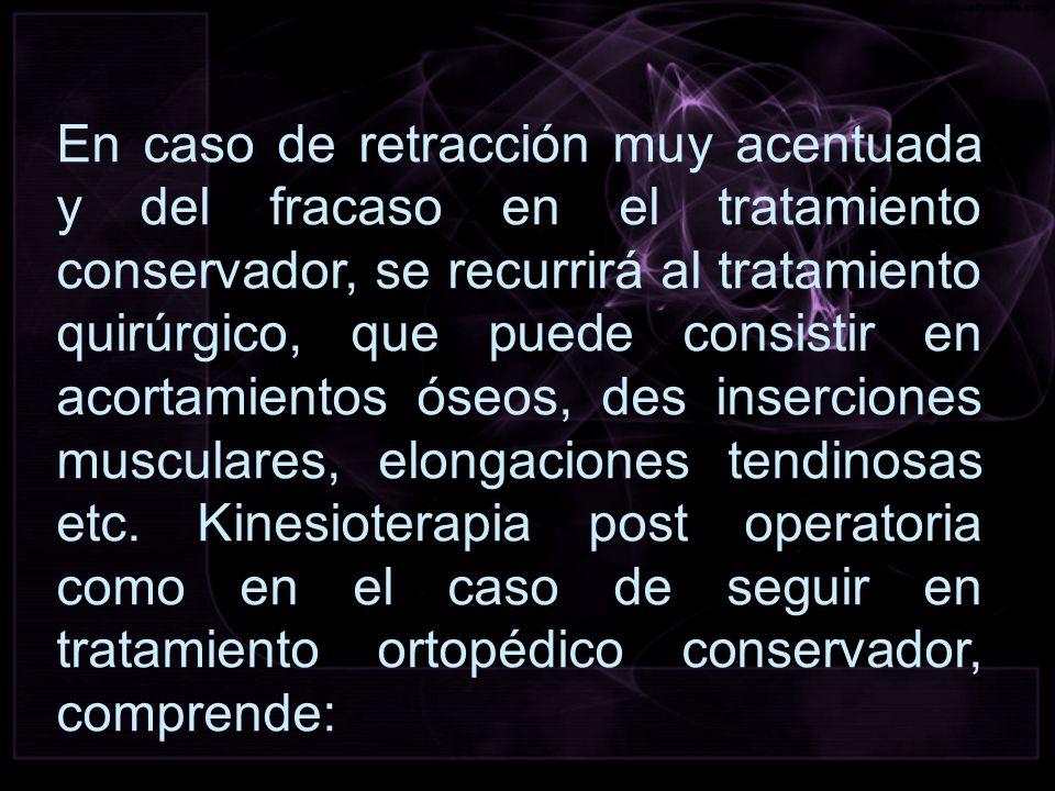 En caso de retracción muy acentuada y del fracaso en el tratamiento conservador, se recurrirá al tratamiento quirúrgico, que puede consistir en acorta