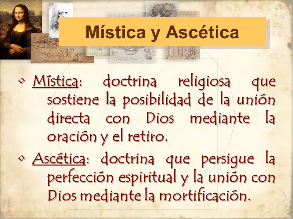 Mística y Ascética Mística y Ascética Mística: doctrina religiosa que sostiene la posibilidad de la unión directa con Dios mediante la oración y el retiro.