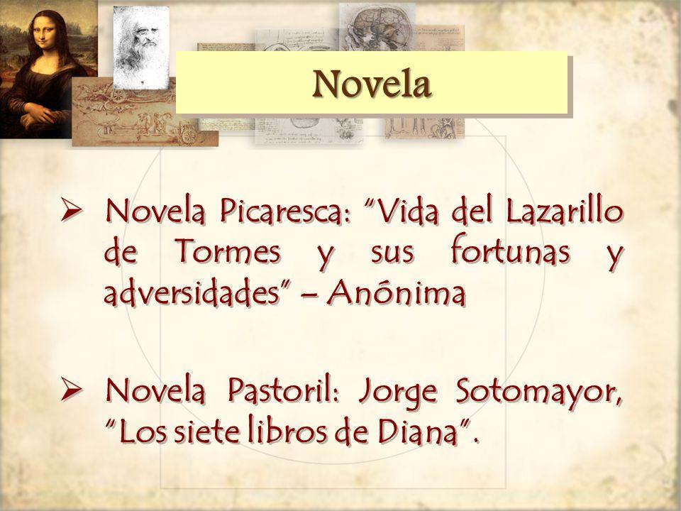 NovelaNovela Novela Picaresca: Vida del Lazarillo de Tormes y sus fortunas y adversidades – Anónima Novela Pastoril: Jorge Sotomayor, Los siete libros de Diana.