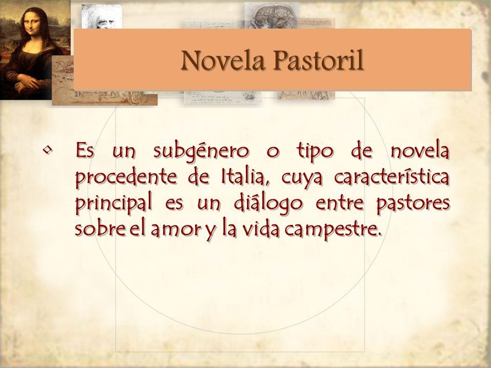 Novela Pastoril Es un subgénero o tipo de novela procedente de Italia, cuya característica principal es un diálogo entre pastores sobre el amor y la vida campestre.