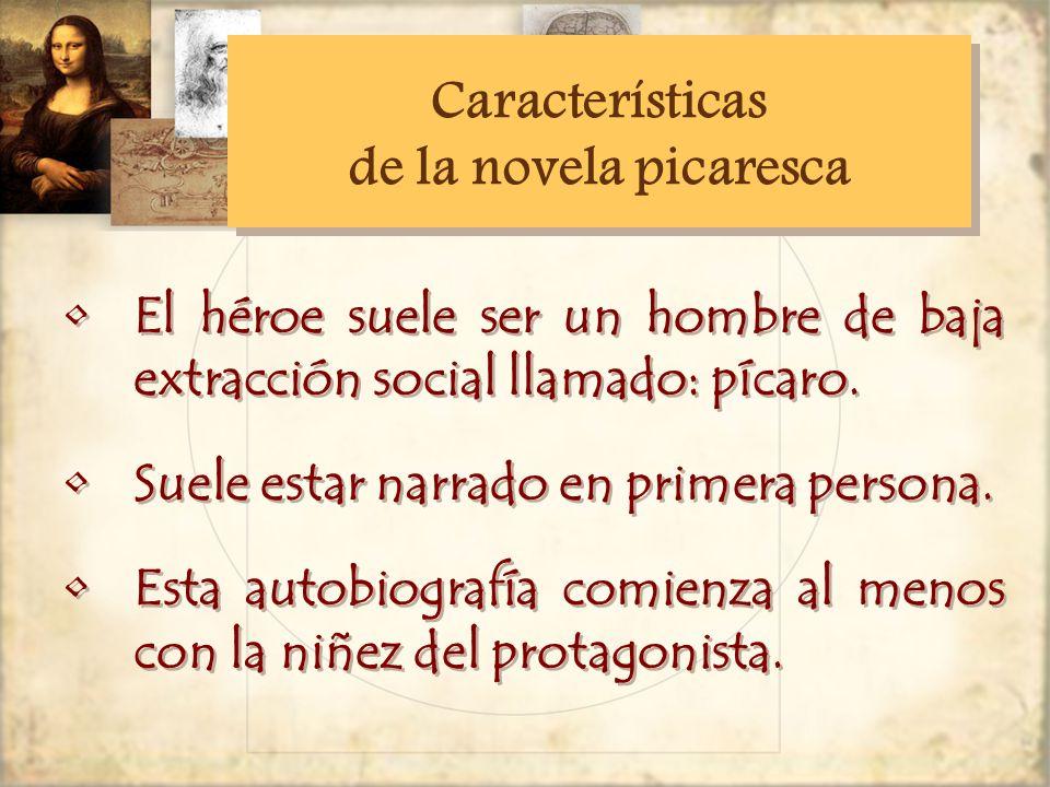 Características de la novela picaresca Características de la novela picaresca El héroe suele ser un hombre de baja extracción social llamado: pícaro.