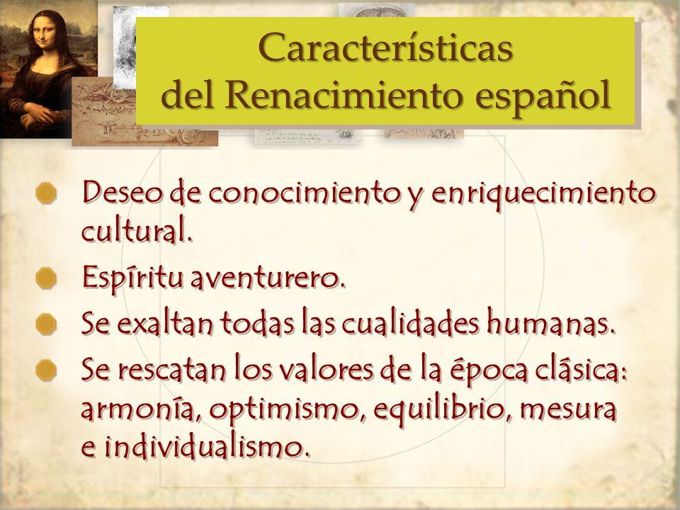 Características del Renacimiento español Deseo de conocimiento y enriquecimiento cultural.