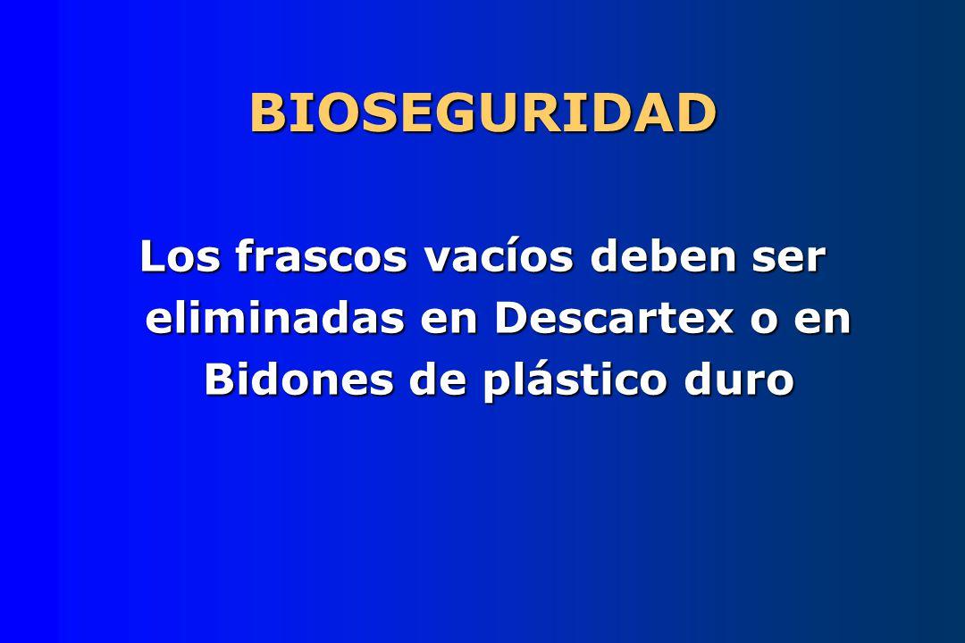 BIOSEGURIDAD Los frascos vacíos deben ser eliminadas en Descartex o en Bidones de plástico duro