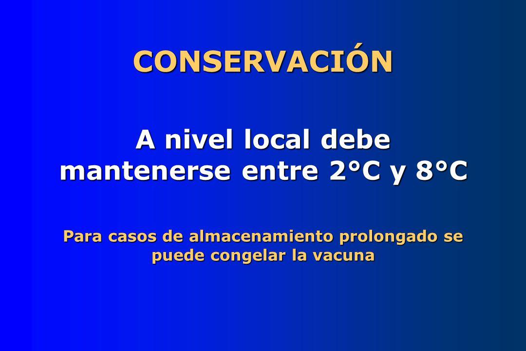 CONSERVACIÓN A nivel local debe mantenerse entre 2°C y 8°C Para casos de almacenamiento prolongado se puede congelar la vacuna