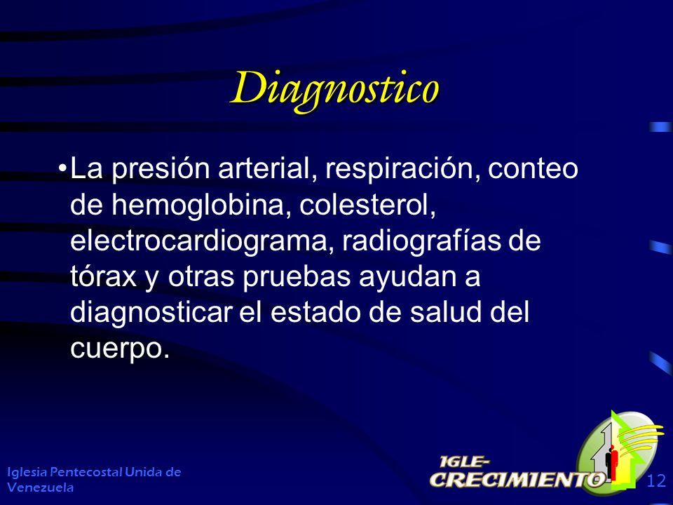 Diagnostico La presión arterial, respiración, conteo de hemoglobina, colesterol, electrocardiograma, radiografías de tórax y otras pruebas ayudan a diagnosticar el estado de salud del cuerpo.