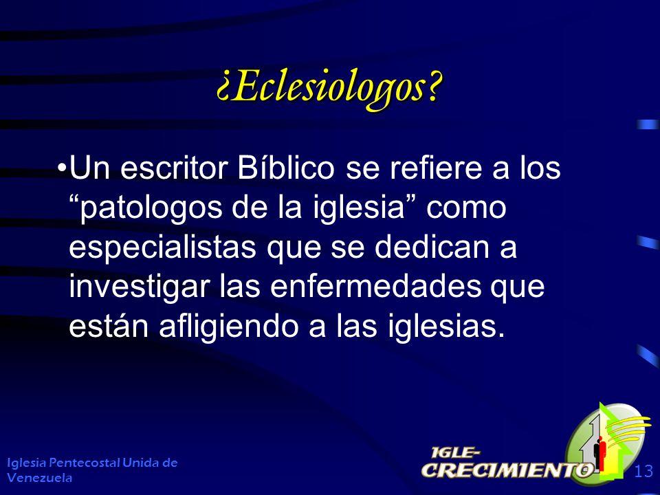 ¿Eclesiologos? Un escritor Bíblico se refiere a los patologos de la iglesia como especialistas que se dedican a investigar las enfermedades que están