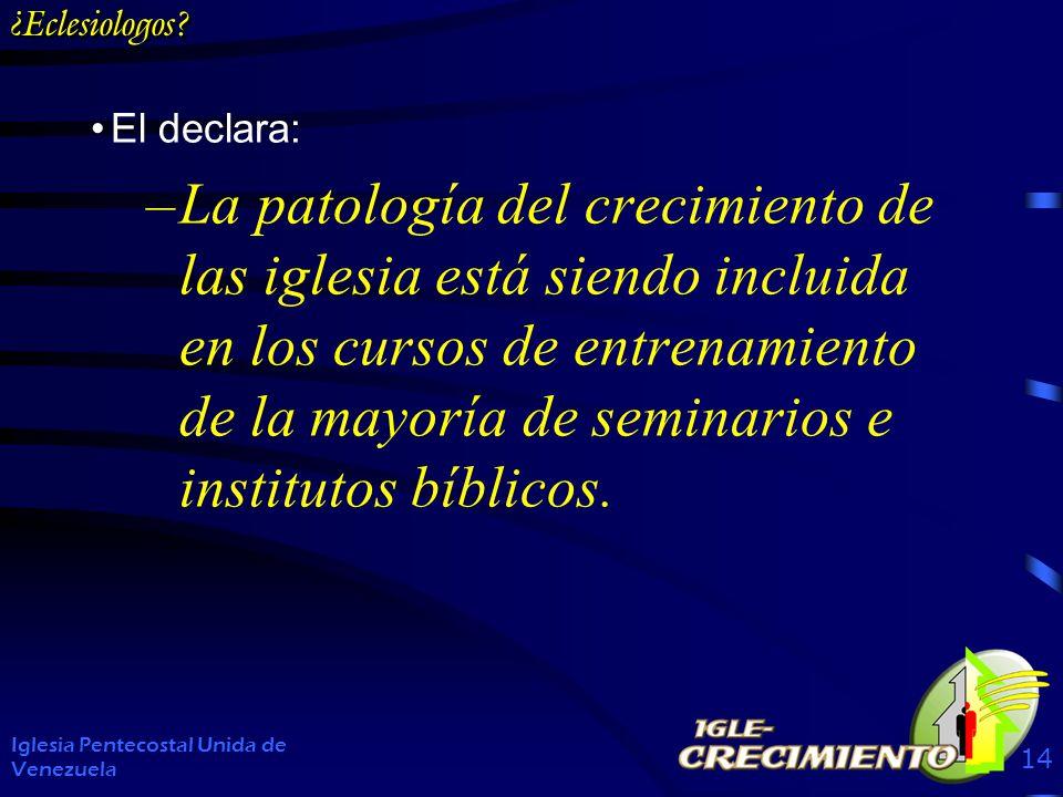 ¿Eclesiologos? El declara: –La patología del crecimiento de las iglesia está siendo incluida en los cursos de entrenamiento de la mayoría de seminario