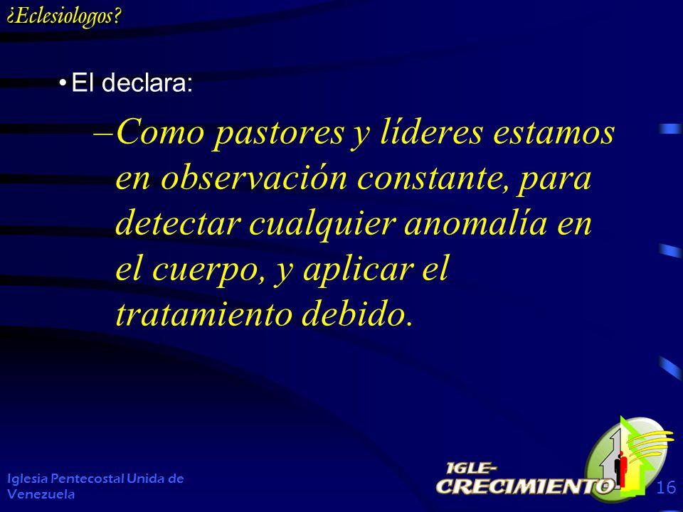 ¿Eclesiologos? El declara: –Como pastores y líderes estamos en observación constante, para detectar cualquier anomalía en el cuerpo, y aplicar el trat