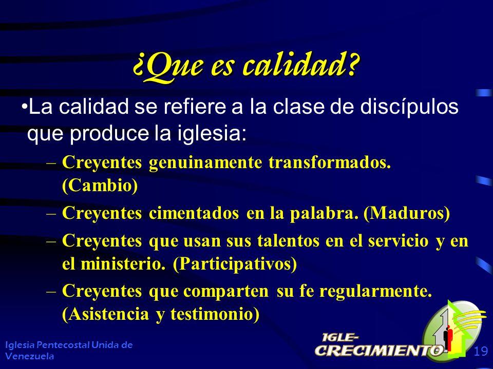 ¿Que es calidad? La calidad se refiere a la clase de discípulos que produce la iglesia: –Creyentes genuinamente transformados. (Cambio) –Creyentes cim
