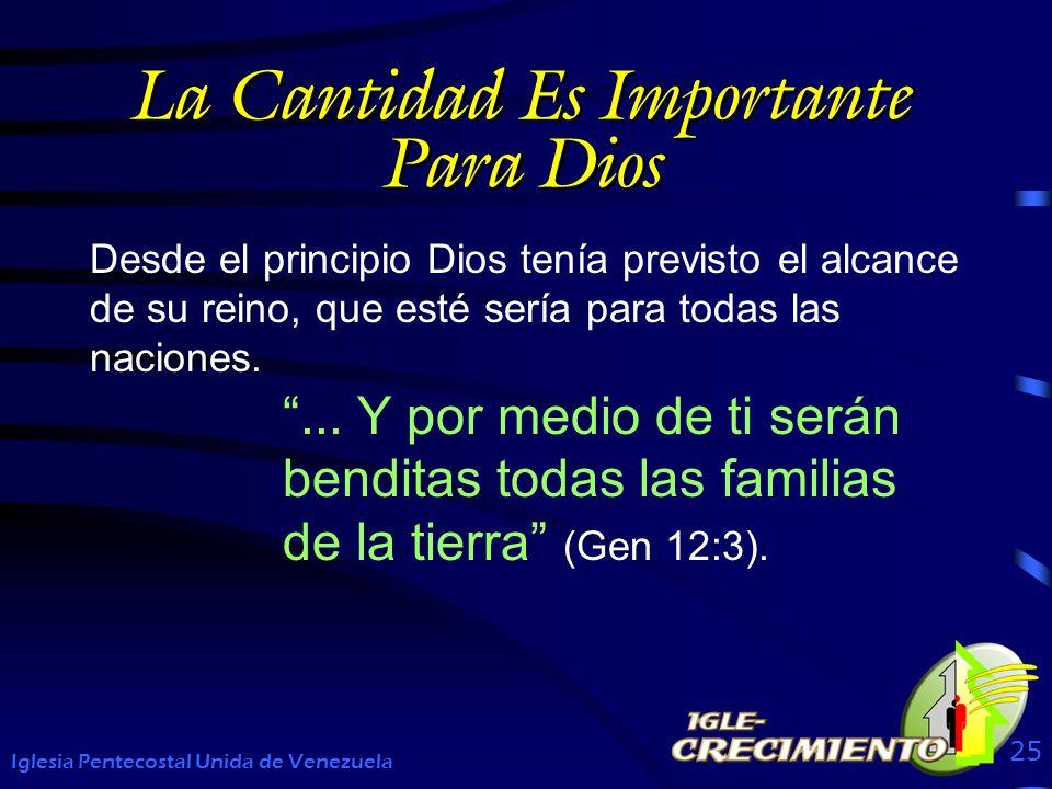 La Cantidad Es Importante Para Dios Desde el principio Dios tenía previsto el alcance de su reino, que esté sería para todas las naciones. Iglesia Pen