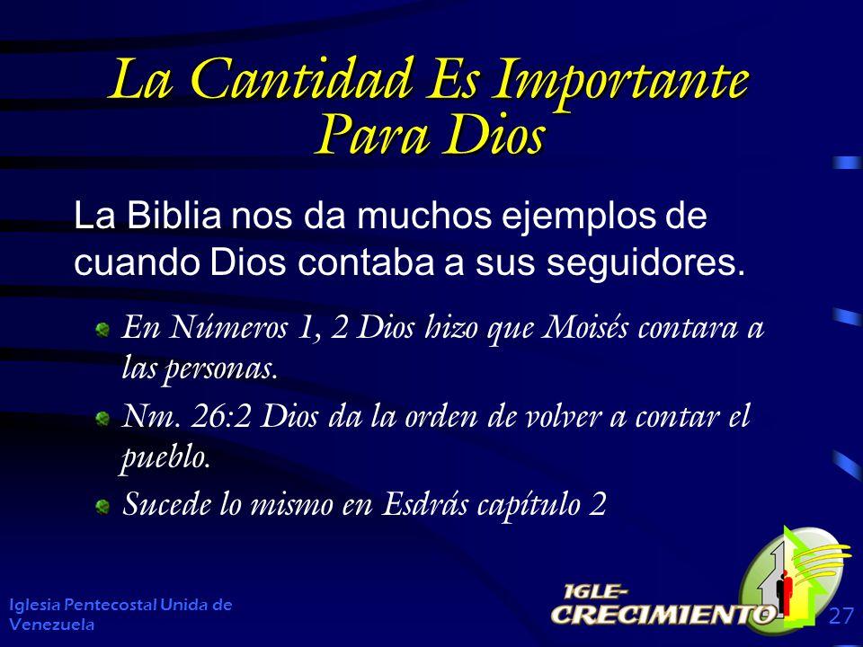 La Cantidad Es Importante Para Dios La Biblia nos da muchos ejemplos de cuando Dios contaba a sus seguidores. Iglesia Pentecostal Unida de Venezuela 2