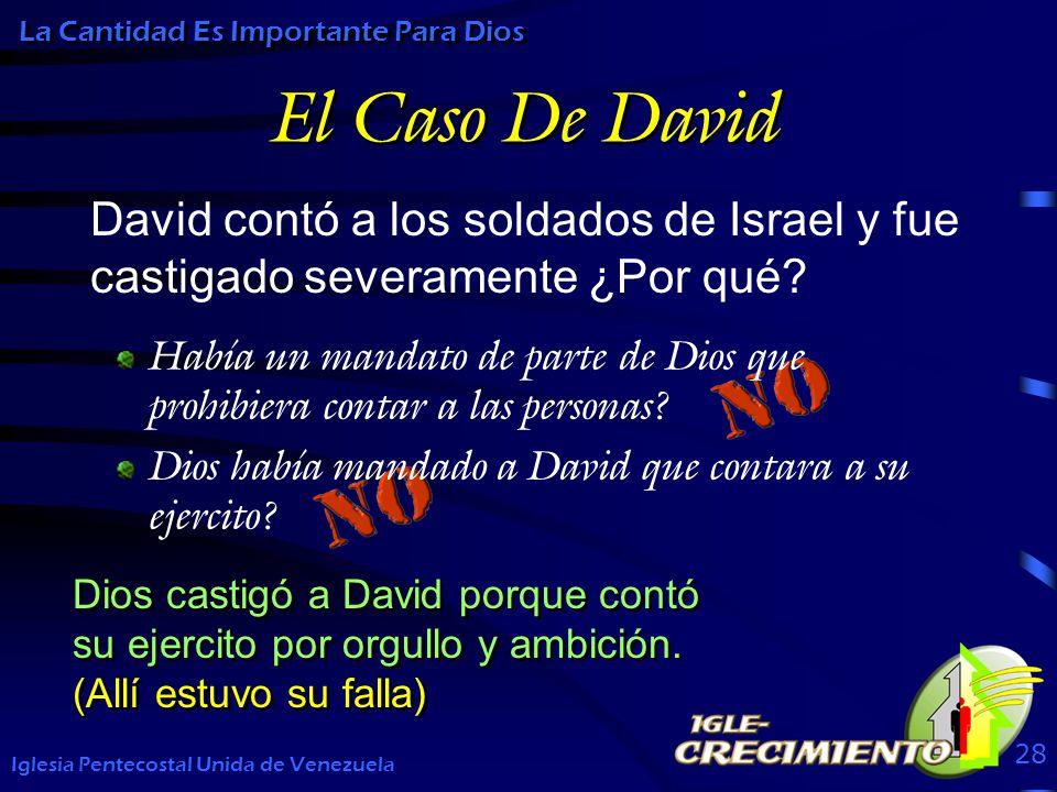 El Caso De David David contó a los soldados de Israel y fue castigado severamente ¿Por qué? Iglesia Pentecostal Unida de Venezuela 28 Dios castigó a D