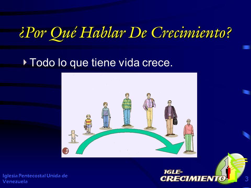 ¿Por Qué Hablar De Crecimiento? Todo lo que tiene vida crece. Iglesia Pentecostal Unida de Venezuela 3