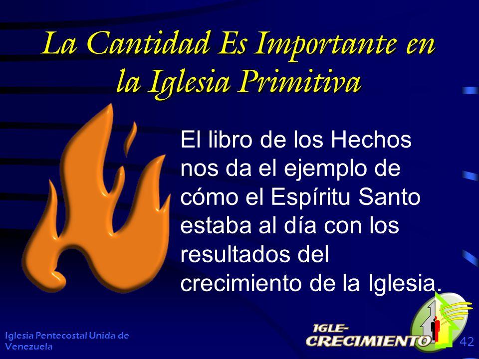 La Cantidad Es Importante en la Iglesia Primitiva El libro de los Hechos nos da el ejemplo de cómo el Espíritu Santo estaba al día con los resultados del crecimiento de la Iglesia.