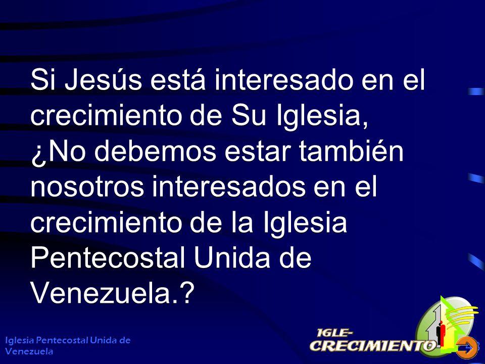 Si Jesús está interesado en el crecimiento de Su Iglesia, ¿No debemos estar también nosotros interesados en el crecimiento de la Iglesia Pentecostal U
