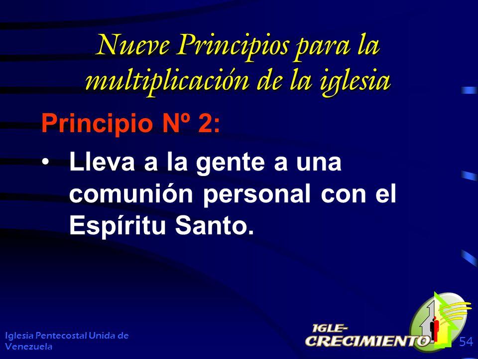 Nueve Principios para la multiplicación de la iglesia Principio Nº 2: Lleva a la gente a una comunión personal con el Espíritu Santo. Iglesia Pentecos
