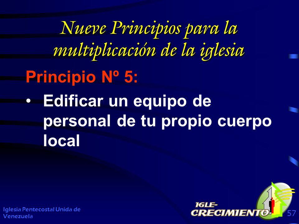 Nueve Principios para la multiplicación de la iglesia Principio Nº 5: Edificar un equipo de personal de tu propio cuerpo local Iglesia Pentecostal Unida de Venezuela 57
