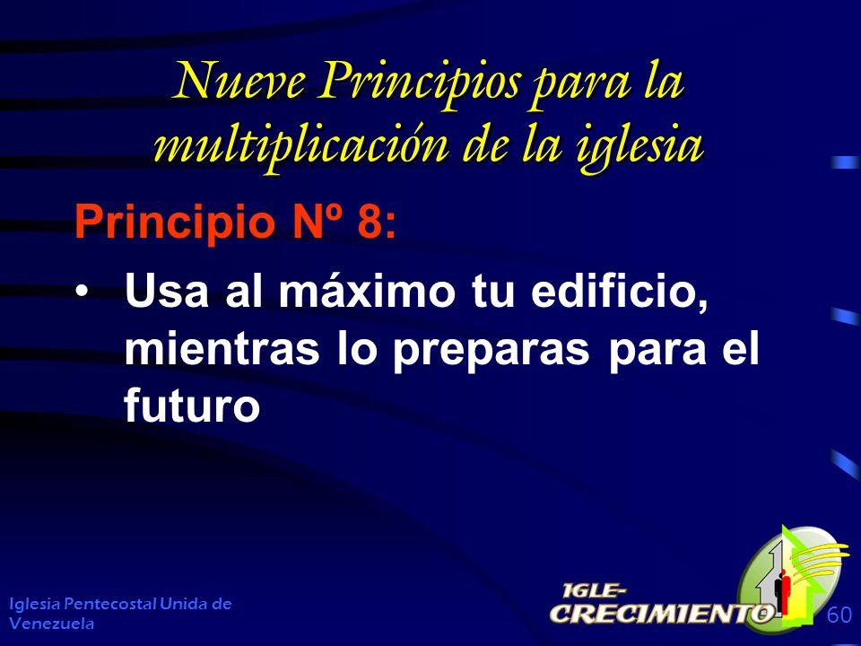 Nueve Principios para la multiplicación de la iglesia Principio Nº 8: Usa al máximo tu edificio, mientras lo preparas para el futuro Iglesia Pentecostal Unida de Venezuela 60