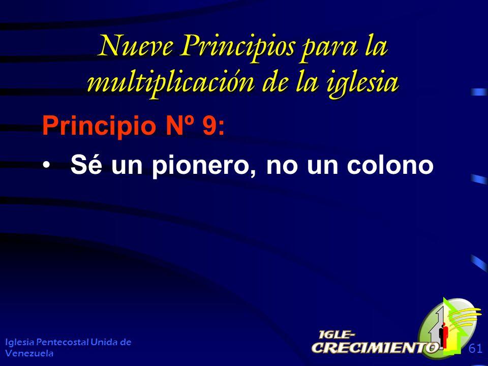 Nueve Principios para la multiplicación de la iglesia Principio Nº 9: Sé un pionero, no un colono Iglesia Pentecostal Unida de Venezuela 61