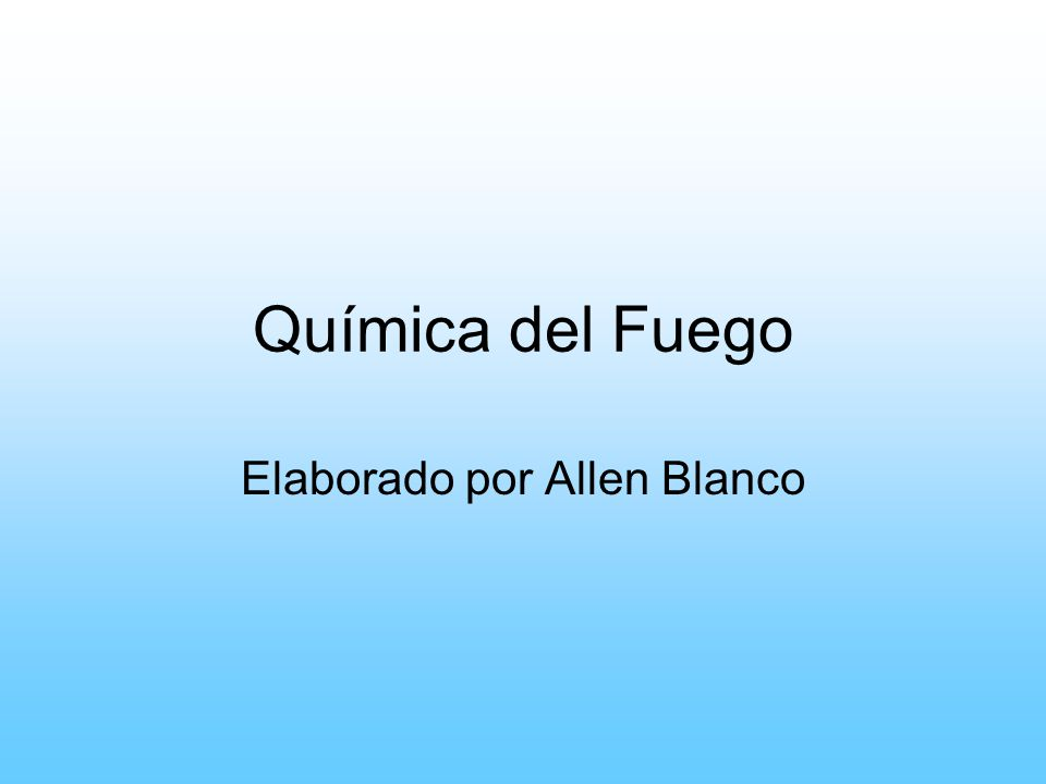 Química del Fuego Elaborado por Allen Blanco