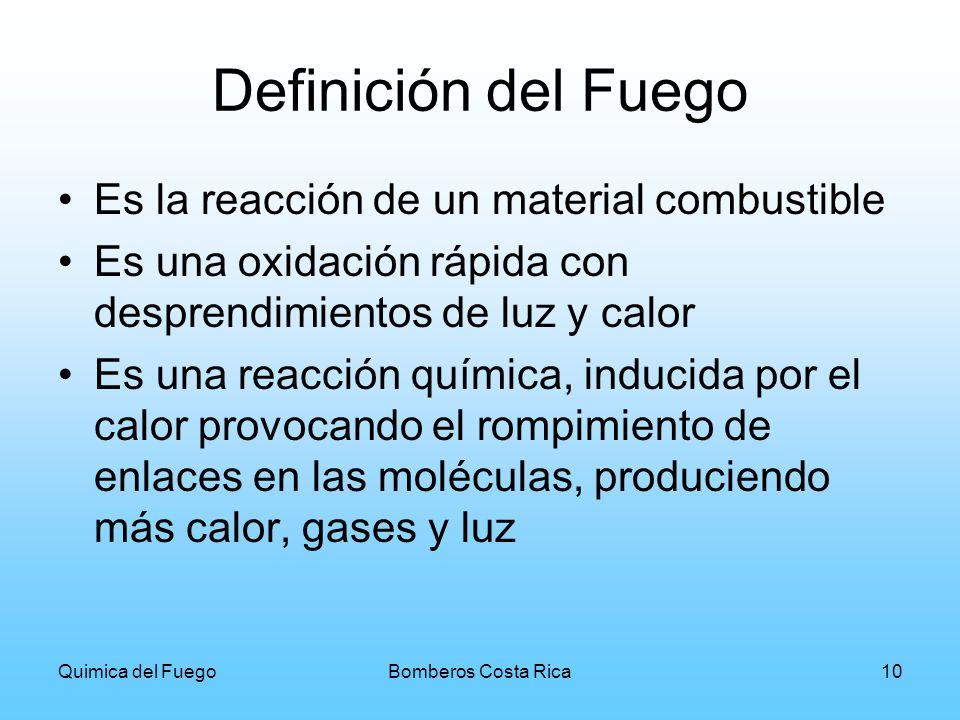 Quimica del FuegoBomberos Costa Rica10 Definición del Fuego Es la reacción de un material combustible Es una oxidación rápida con desprendimientos de