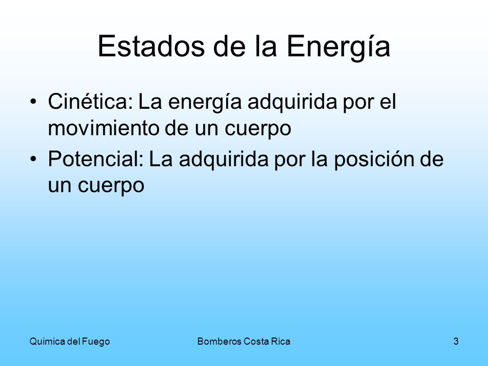 Quimica del FuegoBomberos Costa Rica3 Estados de la Energía Cinética: La energía adquirida por el movimiento de un cuerpo Potencial: La adquirida por