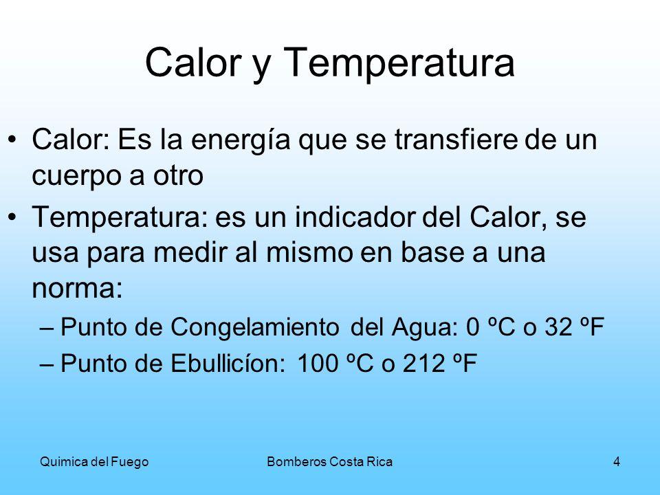 Quimica del FuegoBomberos Costa Rica4 Calor y Temperatura Calor: Es la energía que se transfiere de un cuerpo a otro Temperatura: es un indicador del