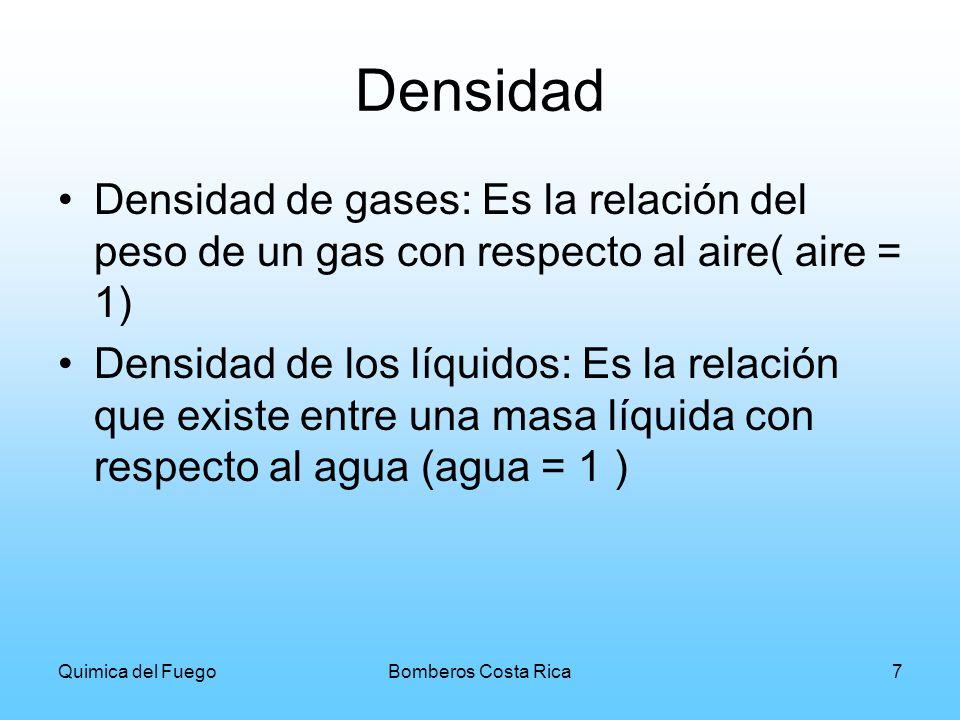Quimica del FuegoBomberos Costa Rica7 Densidad Densidad de gases: Es la relación del peso de un gas con respecto al aire( aire = 1) Densidad de los lí