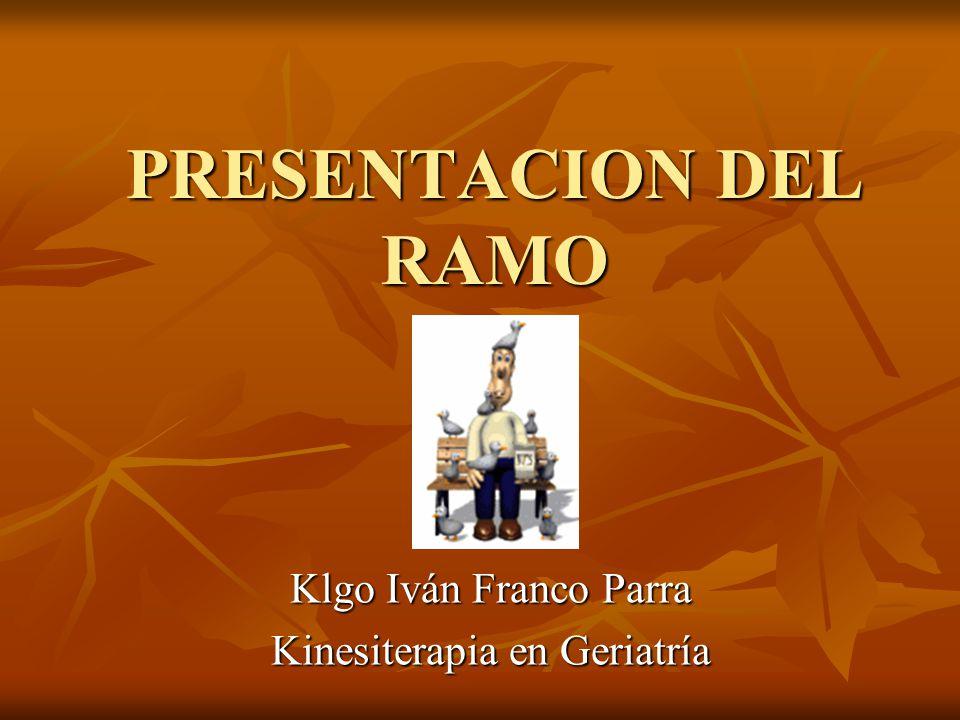 PRESENTACION DEL RAMO Klgo Iván Franco Parra Kinesiterapia en Geriatría