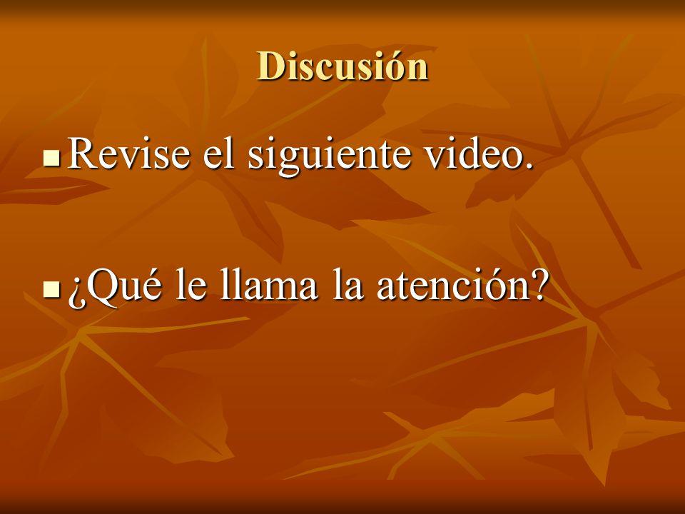 Discusión Revise el siguiente video. Revise el siguiente video. ¿Qué le llama la atención? ¿Qué le llama la atención?