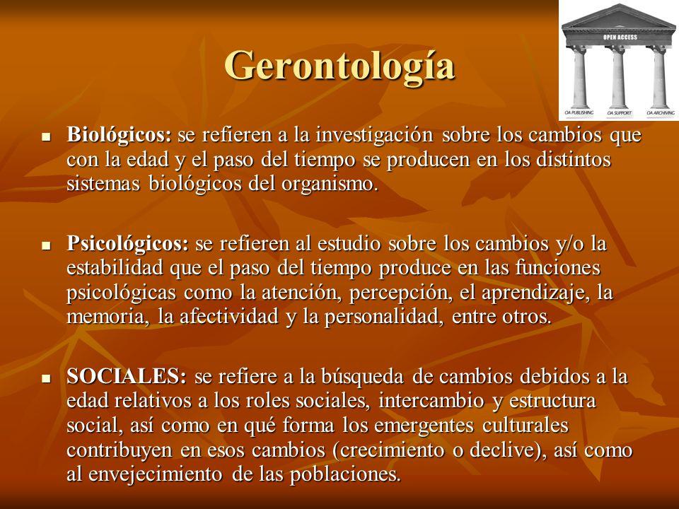 Gerontología Biológicos: se refieren a la investigación sobre los cambios que con la edad y el paso del tiempo se producen en los distintos sistemas b