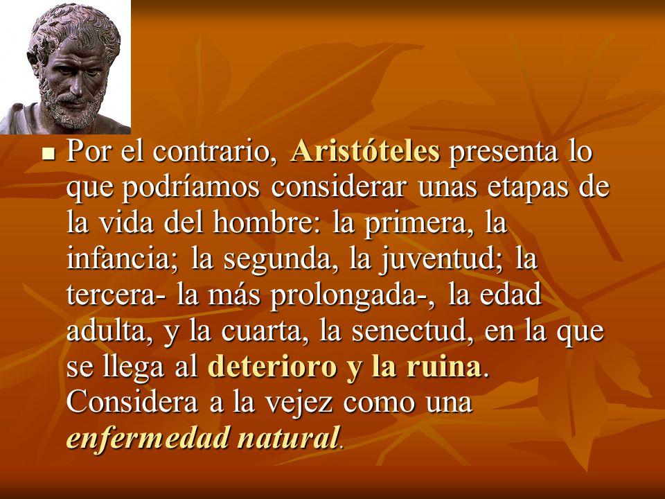 Por el contrario, Aristóteles presenta lo que podríamos considerar unas etapas de la vida del hombre: la primera, la infancia; la segunda, la juventud