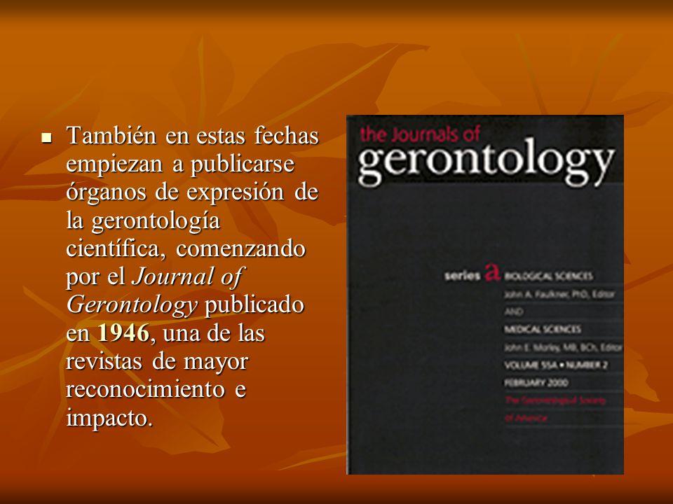 También en estas fechas empiezan a publicarse órganos de expresión de la gerontología científica, comenzando por el Journal of Gerontology publicado e